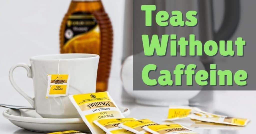 Teas without caffeine
