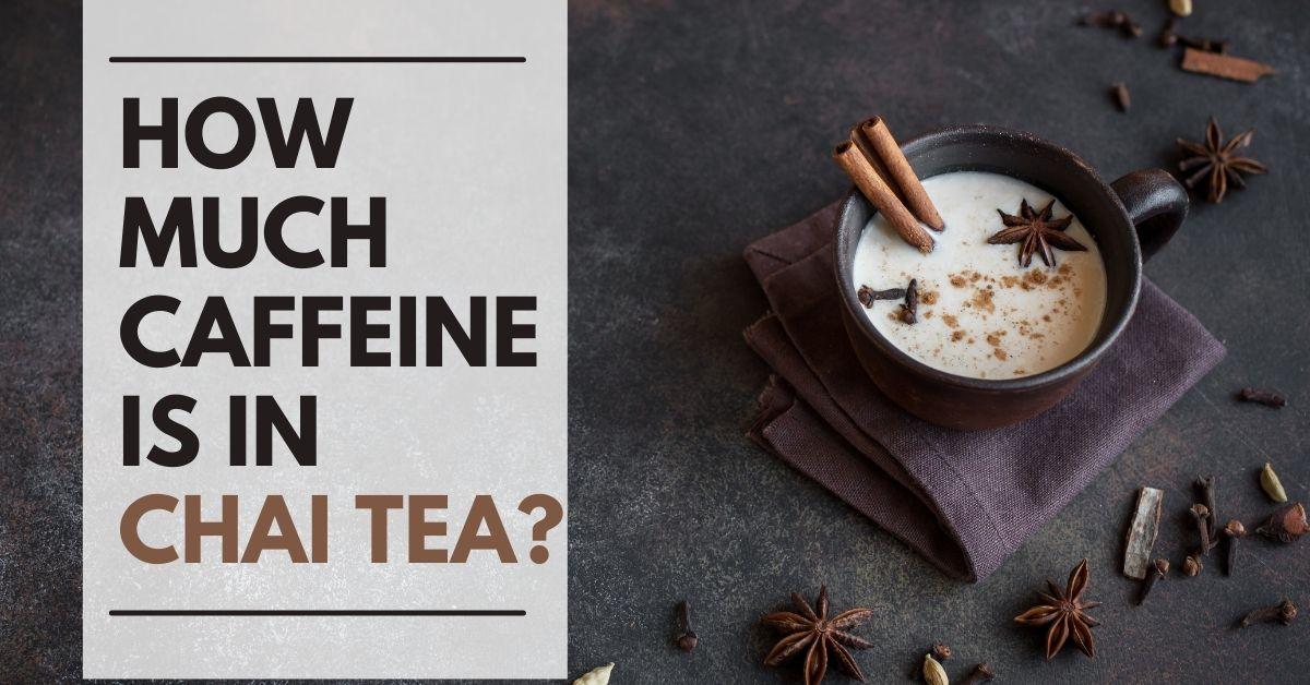 How much caffeine is in chai tea?