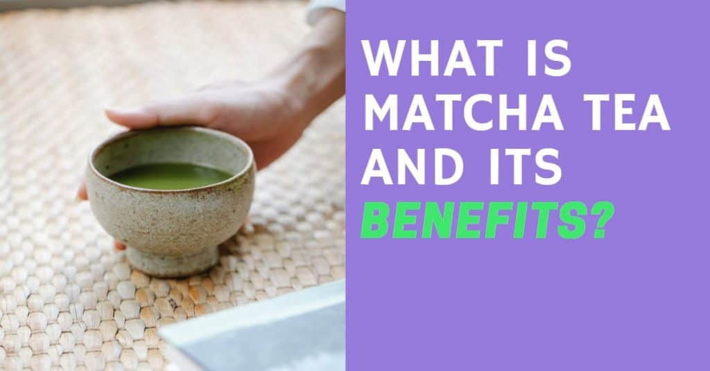 what is matcha tea and its benefits