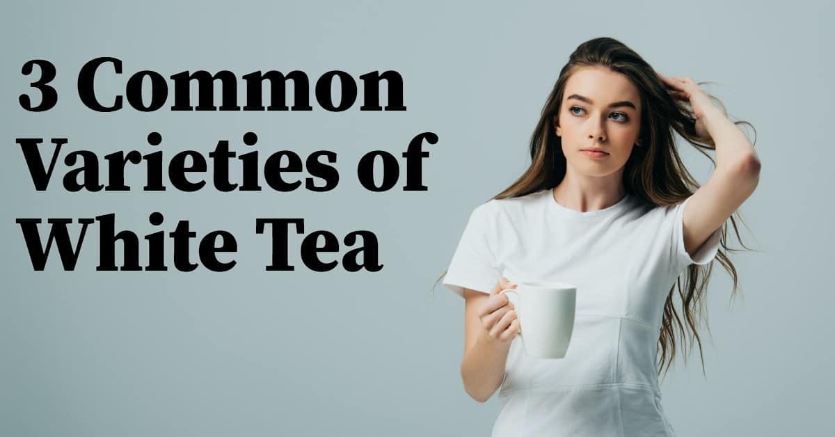 common varieties of white tea