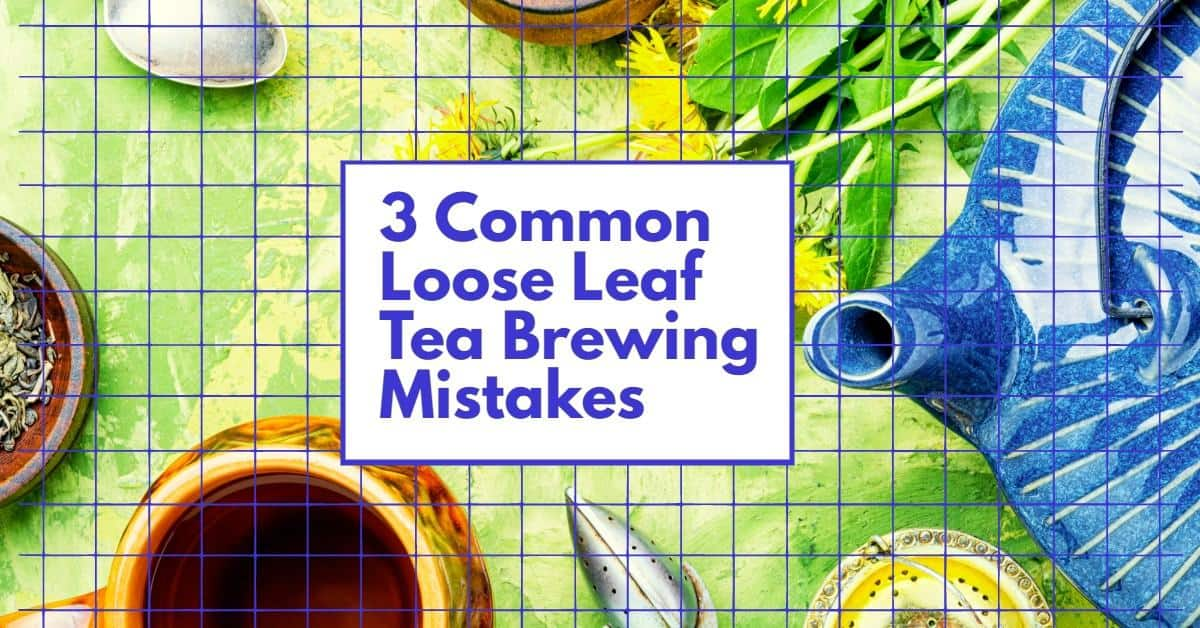 common loose leaf tea brewing mistakes