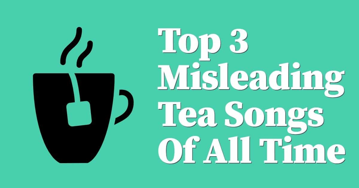 misleading tea songs of all time